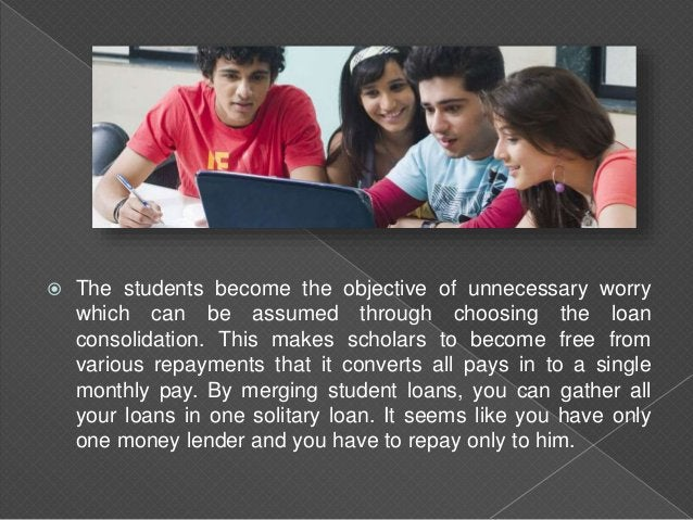  Student loan consolidation also delivers you a choice to catch in at a slighter interest rate, which can eliminate you a...