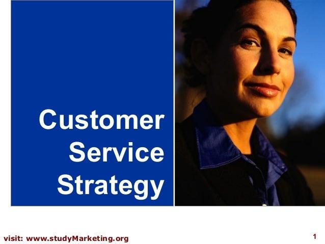 Customer          Service         Strategyvisit: www.studyMarketing.org   1