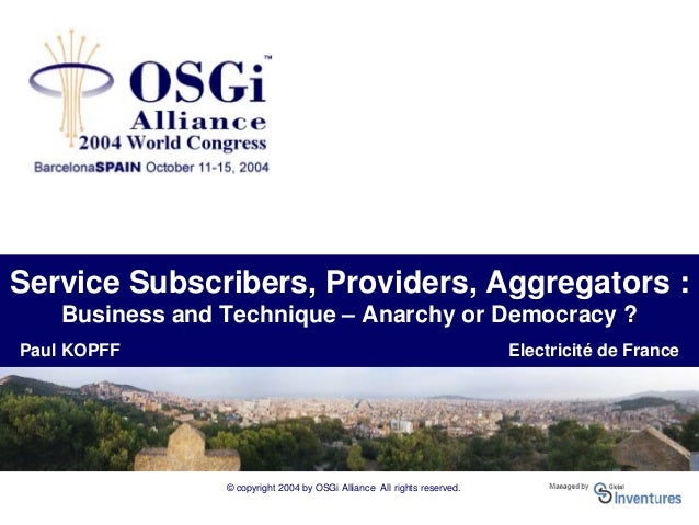 © copyright 2004 by OSGi Alliance All rights reserved. Service Subscribers, Providers, Aggregators : Business and Techniqu...