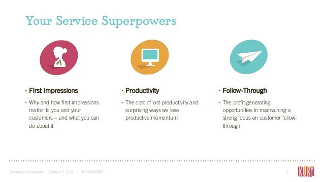 Your Service Superpowers Service as a Superpower | February 7, 2018 | #ROOFINGEXPO 3 • First Impressions • Why and how fir...
