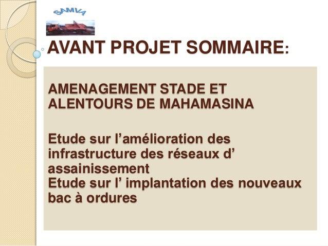 AVANT PROJET SOMMAIRE:AMENAGEMENT STADE ETALENTOURS DE MAHAMASINAEtude sur l'amélioration desinfrastructure des réseaux d'...