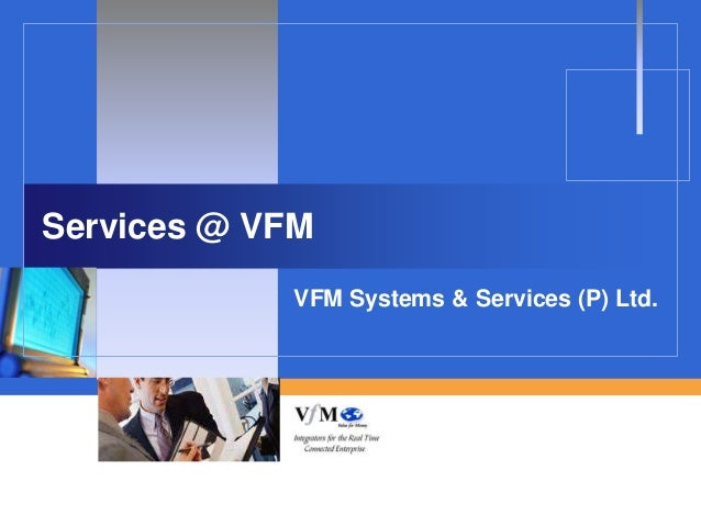 Services @ VFM            VFM Systems & Services (P) Ltd.