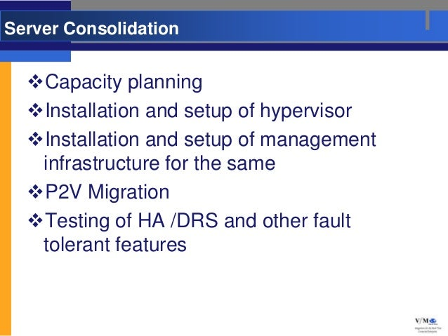 Server Consolidation  Capacity planning  Installation and setup of hypervisor  Installation and setup of management   i...