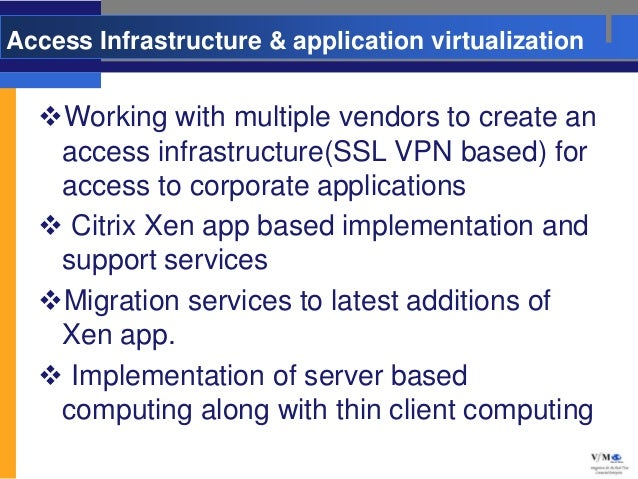 Access Infrastructure & application virtualization  Working with multiple vendors to create an   access infrastructure(SS...