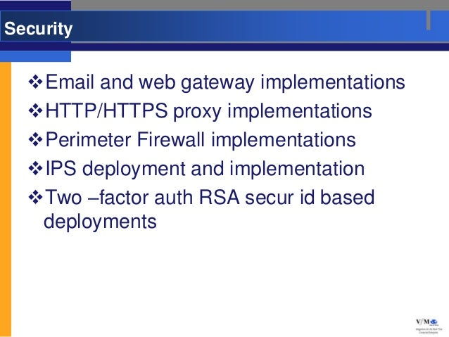 Security  Email and web gateway implementations  HTTP/HTTPS proxy implementations  Perimeter Firewall implementations  ...