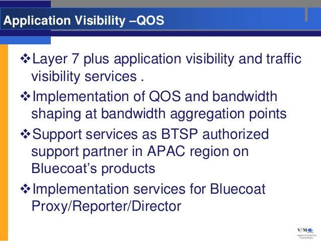Application Visibility –QOS  Layer 7 plus application visibility and traffic   visibility services .  Implementation of ...