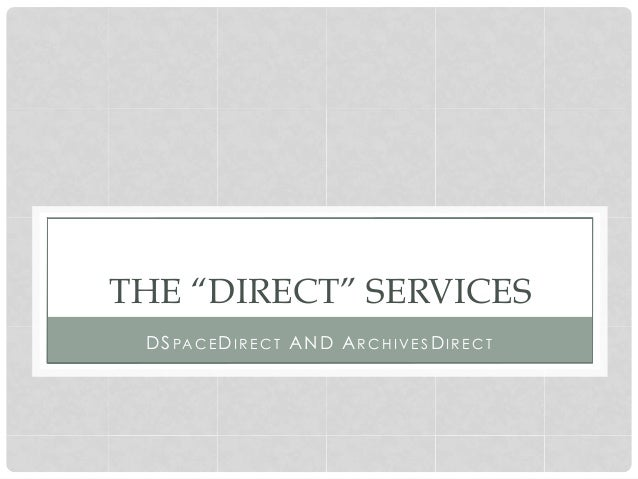 """The """"Direct"""" Services - DSpaceDirect and ArchivesDirect Slide 2"""