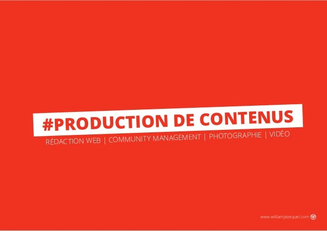 #PRODUCTION DE CONTENUS RÉDACTION WEB | COMMUNITY MANAGEMENT | PHOTOGRAPHIE | VIDÉO www.williamjezequel.com
