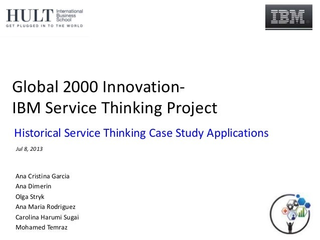 Global 2000 Innovation- IBM Service Thinking Project Ana Cristina Garcia Ana Dimerin Olga Stryk Ana Maria Rodriguez Caroli...