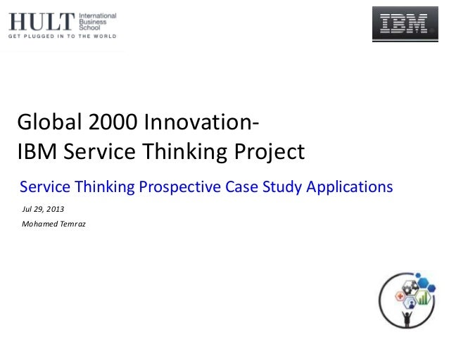 Global 2000 Innovation- IBM Service Thinking Project Mohamed Temraz Service Thinking Prospective Case Study Applications J...