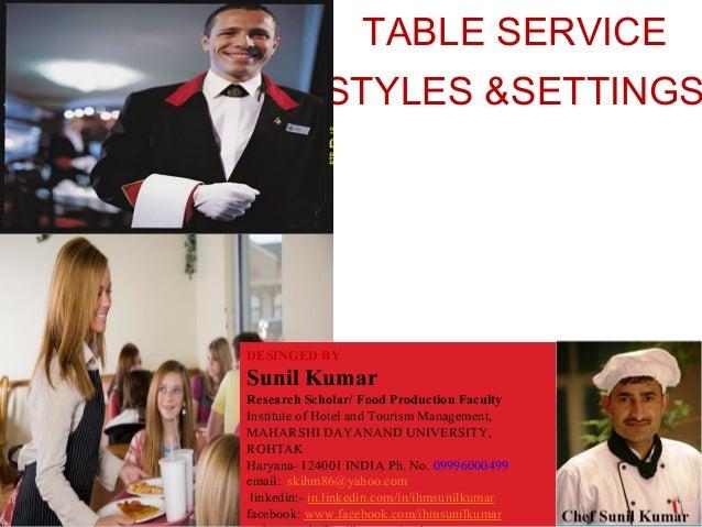 TABLE SERVICE STYLES &SETTINGS GOODMAN JUNE 2009CULINARY ARTS II DESINGED BY Sunil Kumar Research Scholar/ Food Production...