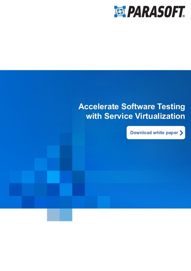 Accelerate Software Testing with Service Virtualization Download white paper