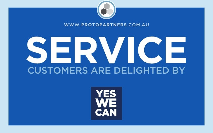 WWW.PROTOPARTNERS.COM.AU     SERVICE CUSTOMERS ARE DELIGHTED BY
