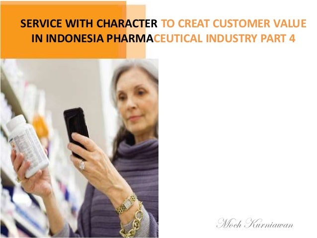 SERVICE WITH CHARACTER TO CREAT CUSTOMER VALUE IN INDONESIA PHARMACEUTICAL INDUSTRY PART 4 Moch Kurniawan