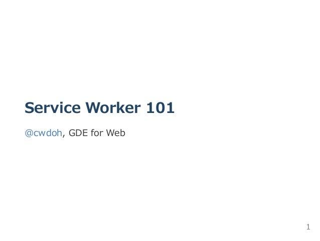 ServiceWorker101 @cwdoh,GDEforWeb 1