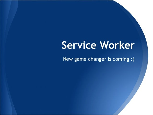 Service Worker  New game changer is coming :)