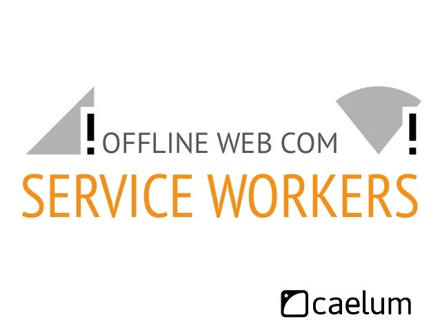 OFFLINE WEB COM  SERVICE WORKERS