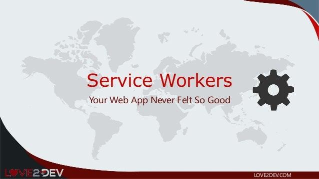 Service Workers Your Web App Never Felt So Good LOVE2DEV.COM