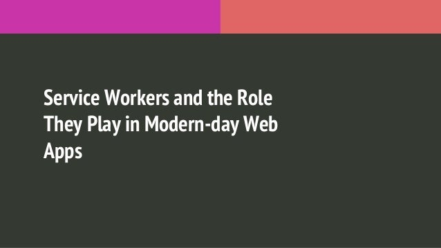 Service Workers and the Role They Play in Modern-day Web Apps