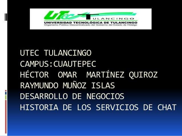 UTEC TULANCINGOCAMPUS:CUAUTEPECHÉCTOR OMAR MARTÍNEZ QUIROZRAYMUNDO MUÑOZ ISLASDESARROLLO DE NEGOCIOSHISTORIA DE LOS SERVIC...