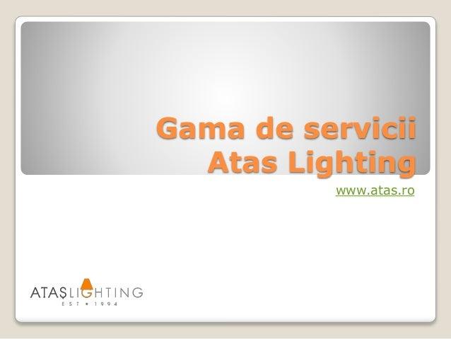 Gama de servicii Atas Lighting www.atas.ro