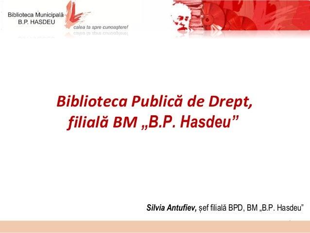 """1 Biblioteca Publică de Drept, filială BM """"B.P. Hasdeu"""" Silvia Antufiev, șef filială BPD, BM """"B.P. Hasdeu"""""""