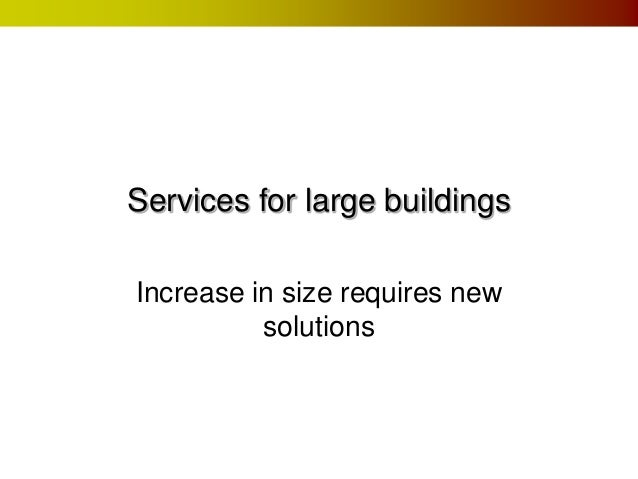 Services for large buildings Increase in size requires new solutions