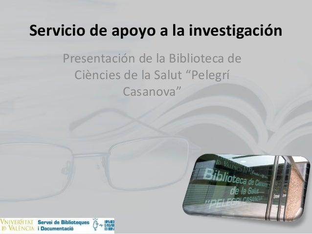"""Servicio de apoyo a la investigación Presentación de la Biblioteca de Ciències de la Salut """"Pelegrí Casanova"""""""
