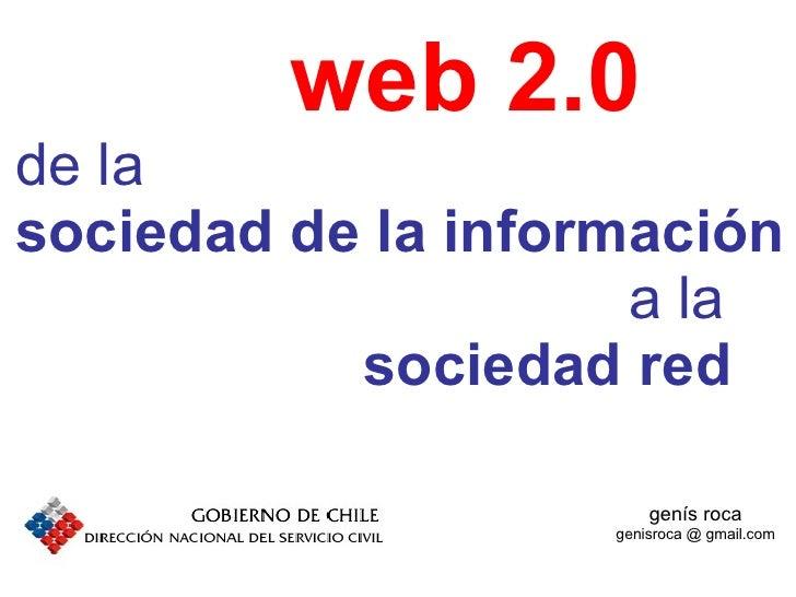 web 2.0 de la sociedad de la información a la sociedad red genís roca genisroca @ gmail.com