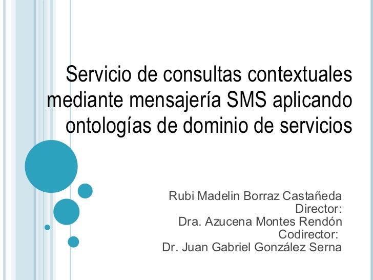 Rubi Madelin Borraz Castañeda Director: Dra. Azucena Montes Rendón Codirector:  Dr. Juan Gabriel González Serna Servicio d...