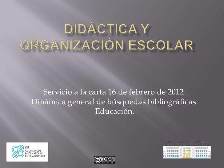 Servicio a la carta 16 de febrero de 2012.Dinámica general de búsquedas bibliográficas.                   Educación.