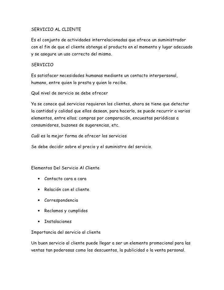 SERVICIO AL CLIENTE  Es el conjunto de actividades interrelacionadas que ofrece un suministrador con el fin de que el clie...