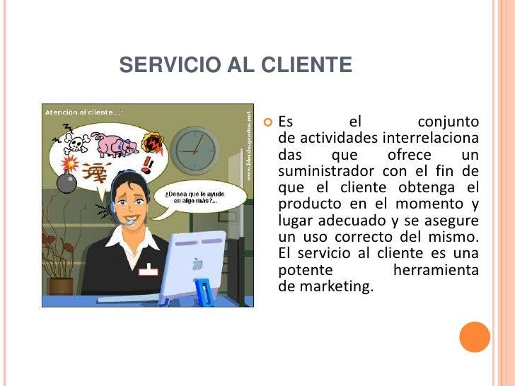 SERVICIO AL CLIENTE              Es         el        conjunto               de actividades interrelaciona               ...