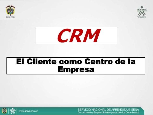CRM: El Cliente como Centro de la Empresa•Beneficios de CRM•Para entender el valor totalde CRM, debe sercomprendido el ben...