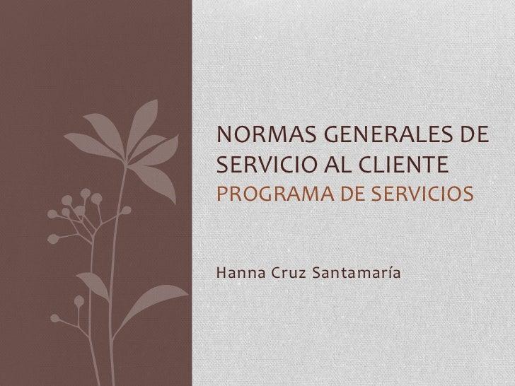 NORMAS GENERALES DESERVICIO AL CLIENTEPROGRAMA DE SERVICIOSHanna Cruz Santamaría