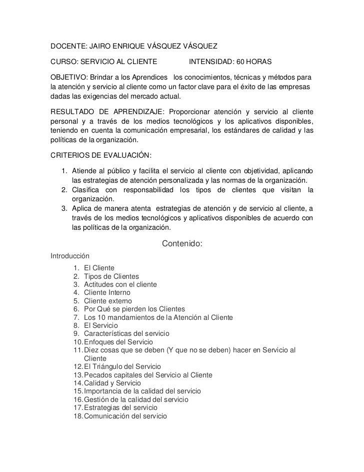 DOCENTE: JAIRO ENRIQUE VÁSQUEZ VÁSQUEZCURSO: SERVICIO AL CLIENTE                  INTENSIDAD: 60 HORASOBJETIVO: Brindar a ...