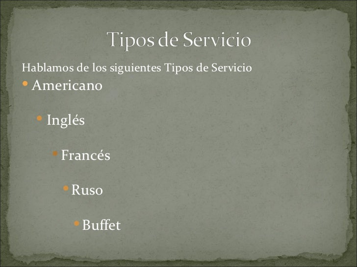  Francés: Este servicio es parecido el inglés, el  Salonero se acerca con la bandeja al cliente y él  mismo se sirve al P...