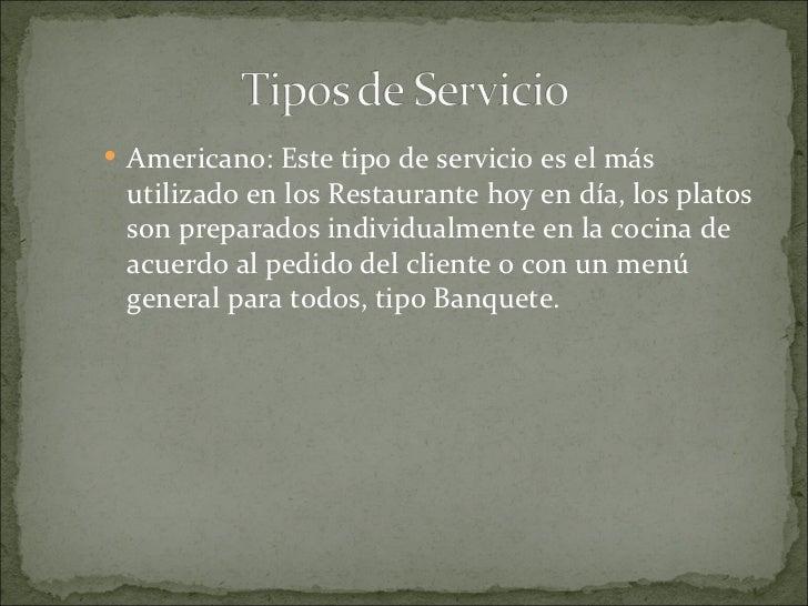  Buffet: La Comida es presentada en una mesa  larga tipo bar, a la cual el Cliente se acerca para  servirse lo que le gus...