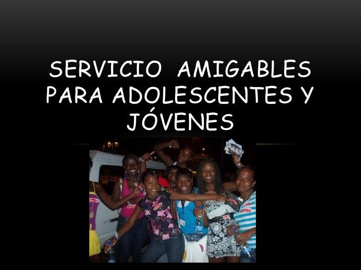 SERVICIO AMIGABLESPARA ADOLESCENTES Y      JÓVENES