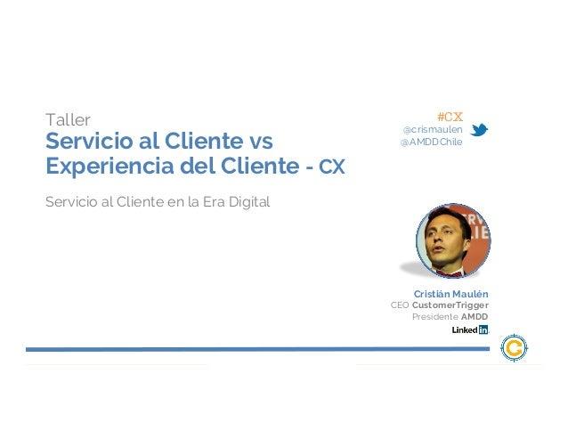 Taller Servicio al Cliente vs Experiencia del Cliente - CX Servicio al Cliente en la Era Digital #CX @crismaulen @AMDDChil...