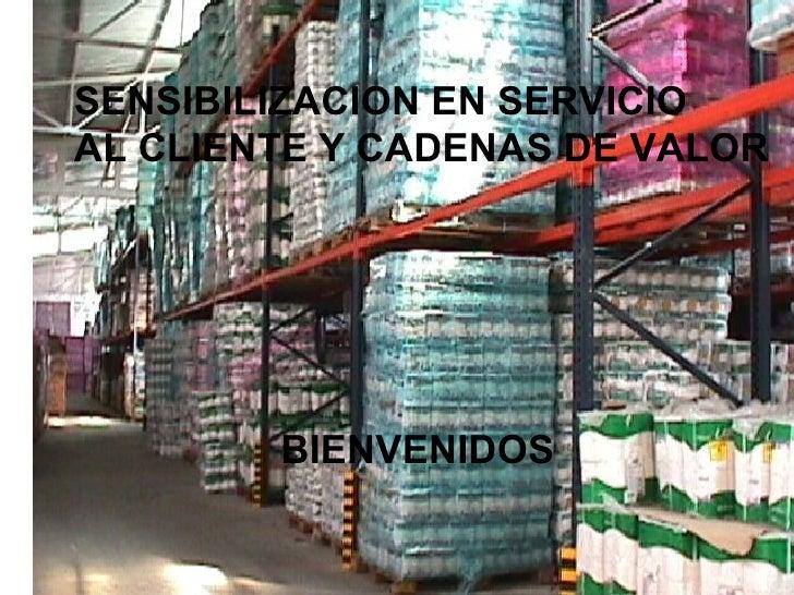 SENSIBILIZACION EN SERVICIOAL CLIENTE Y CADENAS DE VALOR        BIENVENIDOS