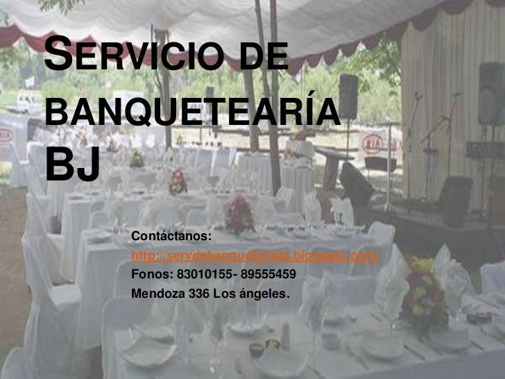 SERVICIO DEBANQUETEARÍABJ     Contáctanos:     http://servdebanqueteriabj.blogspot.com/     Fonos: 83010155- 89555459     ...