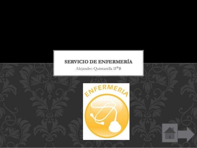 Alejandro Quintanilla II°B SERVICIO DE ENFERMERÍA