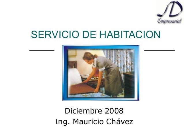 SERVICIO DE HABITACION Diciembre 2008 Ing. Mauricio Chávez
