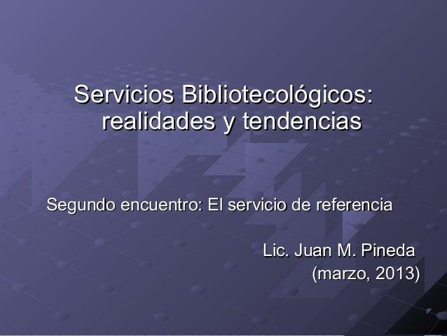 Servicios Bibliotecológicos:     realidades y tendenciasSegundo encuentro: El servicio de referencia                      ...