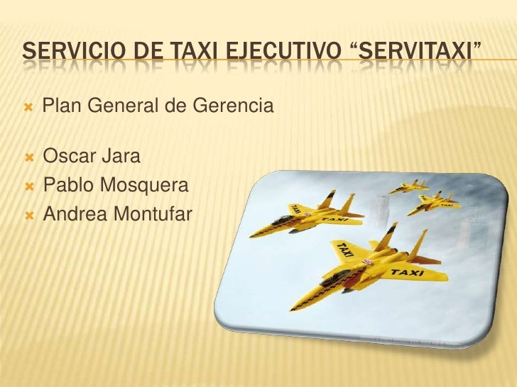 "Servicio De taxi ejecutivo ""servitaxi"" Plan General de Gerencia  Oscar Jara Pablo Mosquera Andrea Montufar"