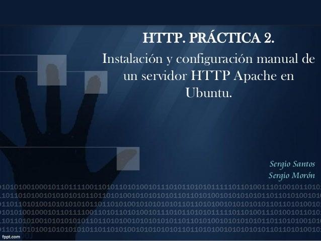 HTTP. PRÁCTICA 2.Instalación y configuración manual de    un servidor HTTP Apache en               Ubuntu.                ...
