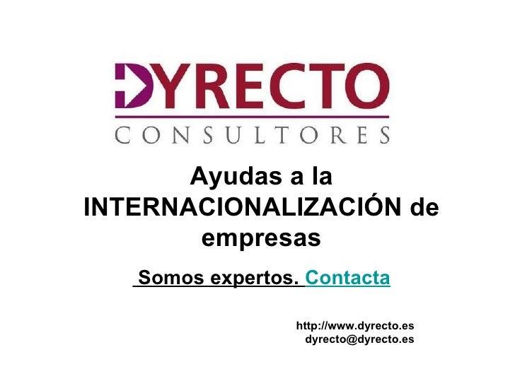 Ayudas a laINTERNACIONALIZACIÓN de        empresas    Somos expertos. Contacta                     http://www.dyrecto.es  ...