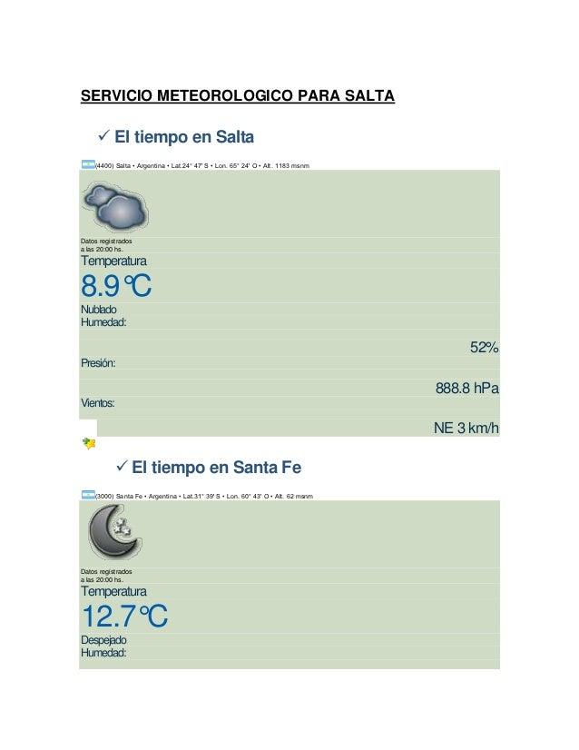 SERVICIO METEOROLOGICO PARA SALTA      El tiempo en Salta    (4400) Salta • Argentina • Lat.24° 47 S • Lon. 65° 24 O • Al...