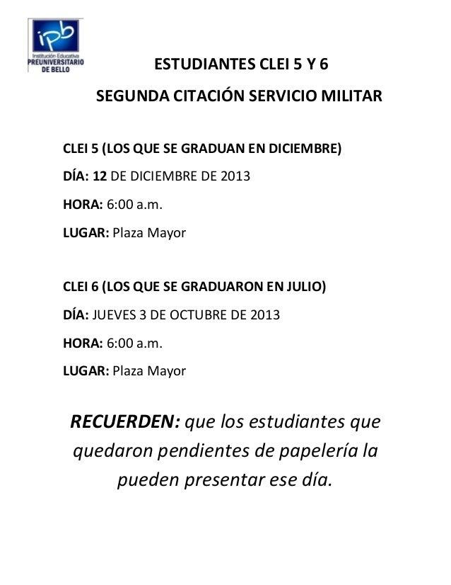 ESTUDIANTES CLEI 5 Y 6 SEGUNDA CITACIÓN SERVICIO MILITAR CLEI 5 (LOS QUE SE GRADUAN EN DICIEMBRE) DÍA: 12 DE DICIEMBRE DE ...